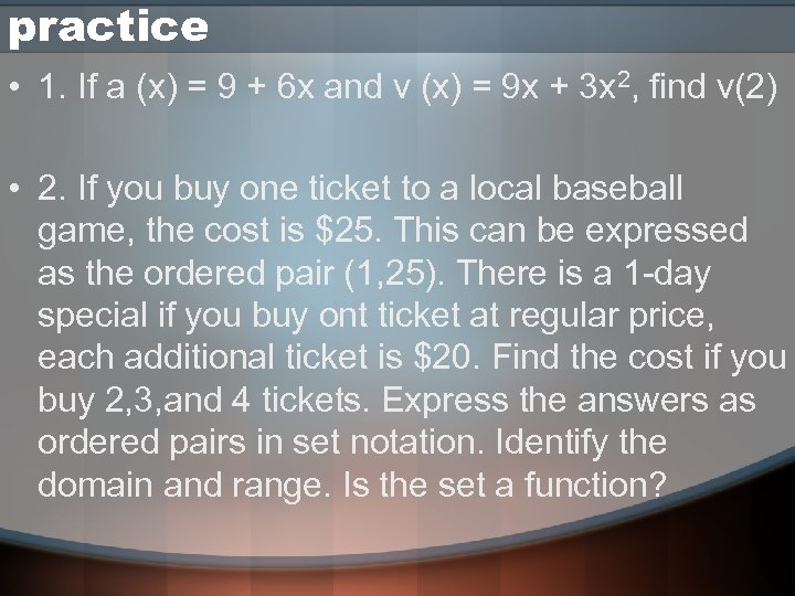practice • 1. If a (x) = 9 + 6 x and v (x)