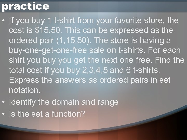 practice • If you buy 1 t-shirt from your favorite store, the cost is