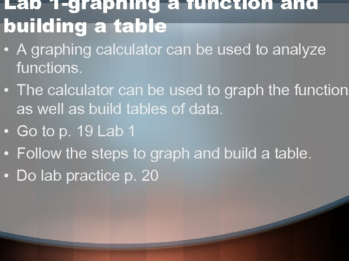Lab 1 -graphing a function and building a table • A graphing calculator can