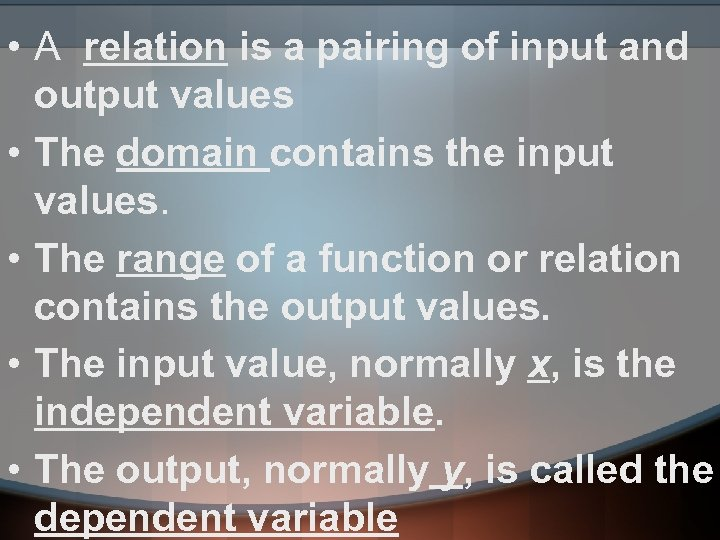 • A relation is a pairing of input and output values • The