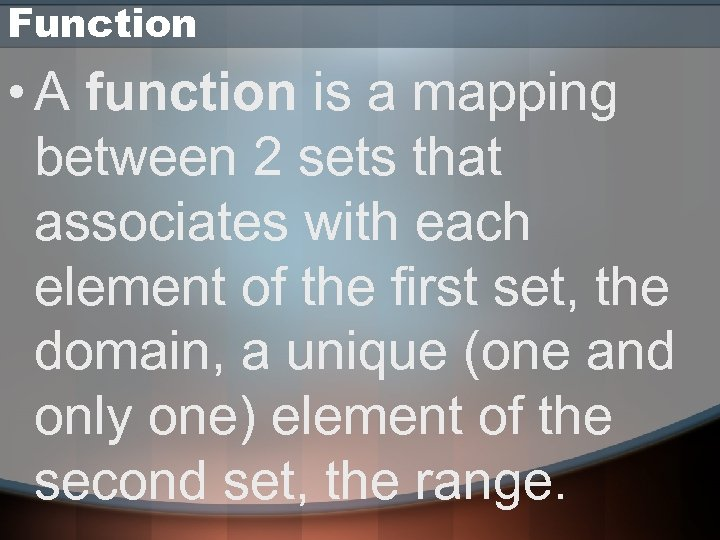 Function • A function is a mapping between 2 sets that associates with each