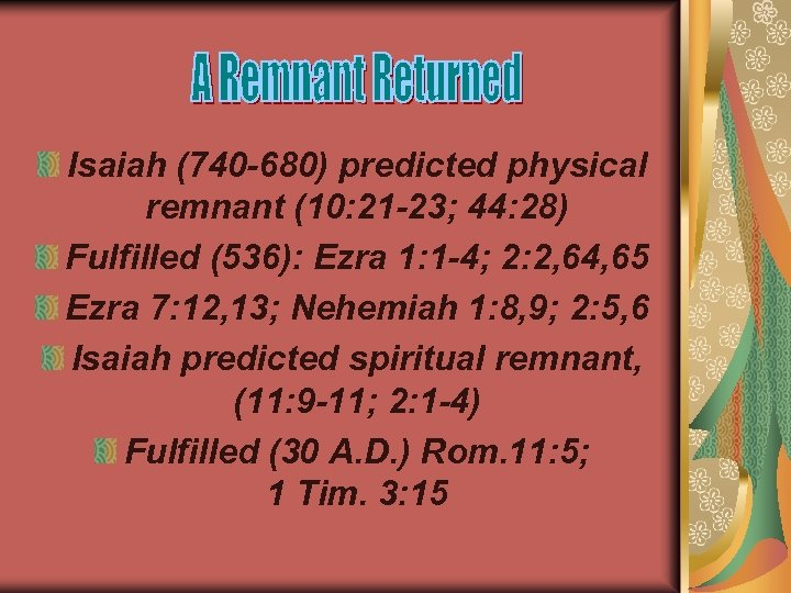 Isaiah (740 -680) predicted physical remnant (10: 21 -23; 44: 28) Fulfilled (536): Ezra