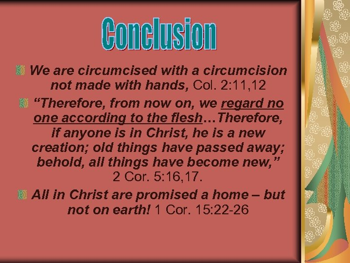 We are circumcised with a circumcision not made with hands, Col. 2: 11, 12