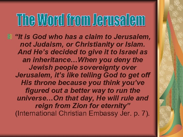 """It is God who has a claim to Jerusalem, not Judaism, or Christianity or"