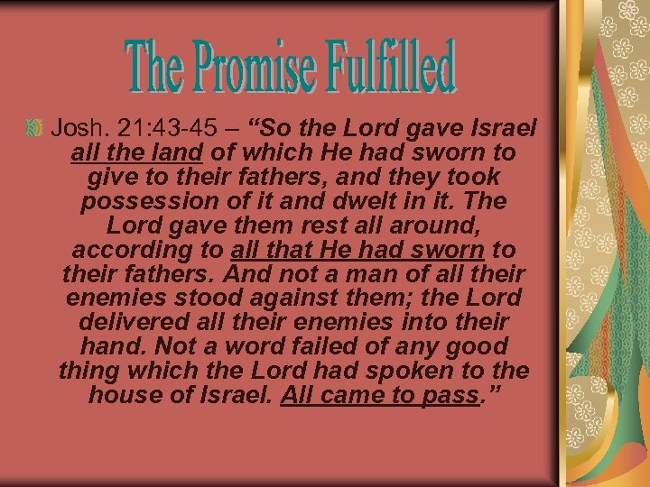 "Josh. 21: 43 -45 – ""So the Lord gave Israel all the land of"