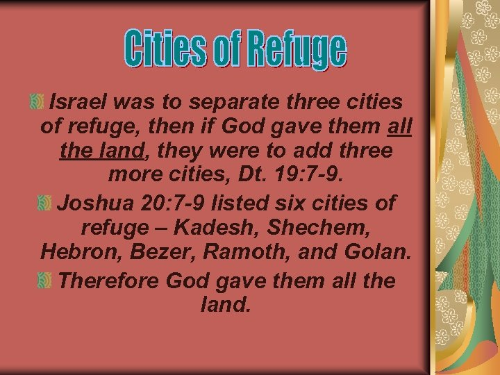 Israel was to separate three cities of refuge, then if God gave them all