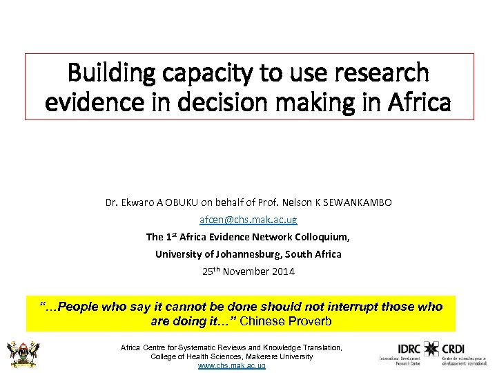 Building capacity to use research evidence in decision making in Africa Dr. Ekwaro A