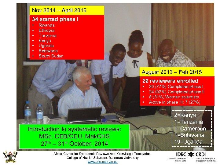 Nov 2014 – April 2016 34 started phase I • • Rwanda Ethiopia Tanzania