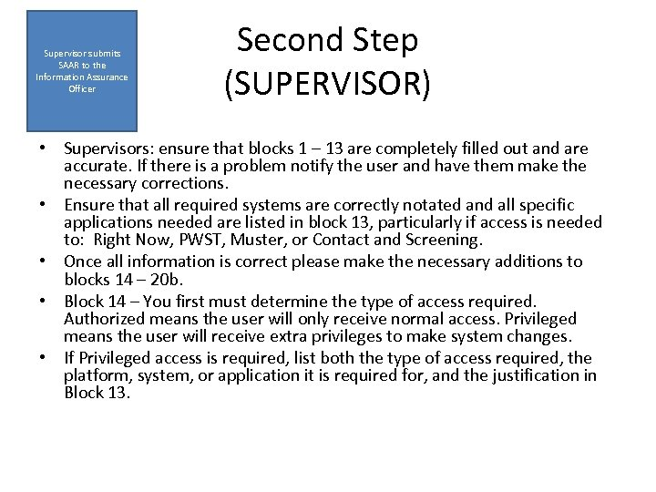 Supervisor submits SAAR to the Information Assurance Officer Second Step (SUPERVISOR) • Supervisors: ensure