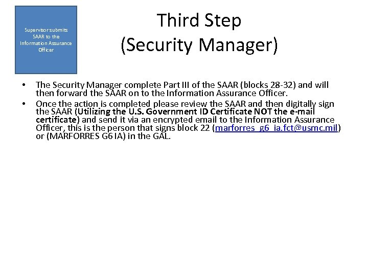 Supervisor submits SAAR to the Information Assurance Officer • • Third Step (Security Manager)