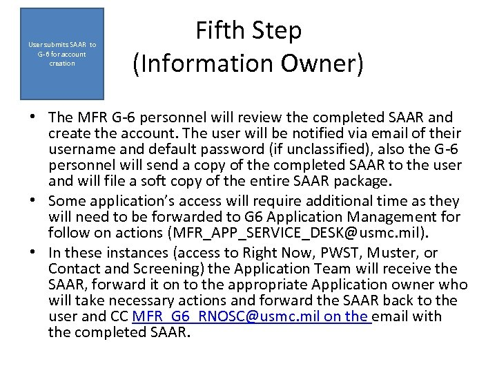 User submits SAAR to G-6 for account creation Fifth Step (Information Owner) • The