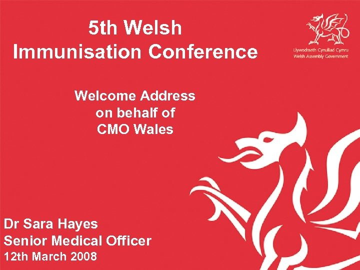 5 th Welsh Immunisation Conference Welcome Address on behalf of CMO Wales Dr Sara