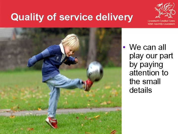 Quality of service delivery • We can all play our part by paying attention