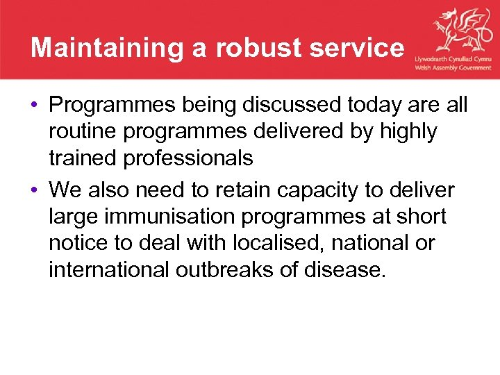 Maintaining a robust service • Programmes being discussed today are all routine programmes delivered