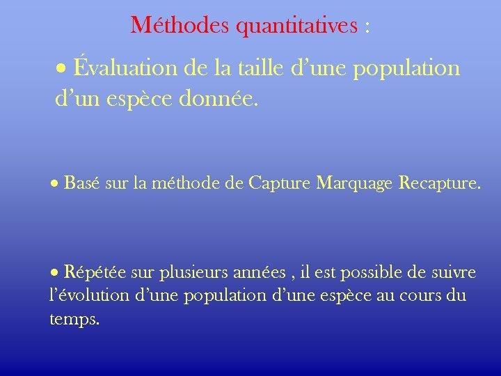 Méthodes quantitatives : · Évaluation de la taille d'une population d'un espèce donnée. ·