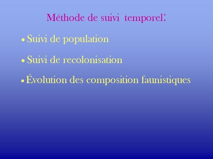 Méthode de suivi temporel: · Suivi de population · Suivi de recolonisation · Évolution