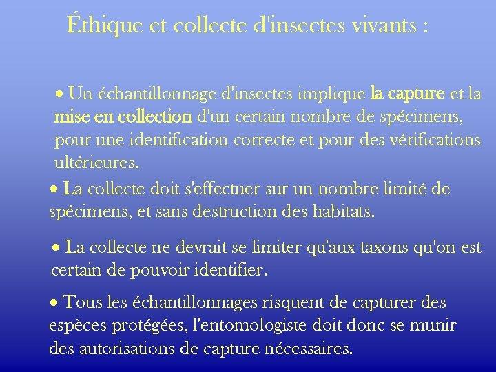Éthique et collecte d'insectes vivants : · Un échantillonnage d'insectes implique la capture et