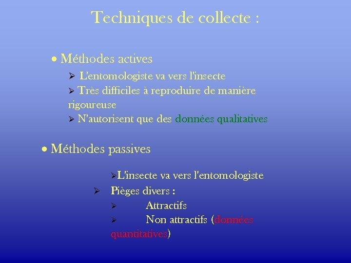 Techniques de collecte : · Méthodes actives Ø L'entomologiste va vers l'insecte Très difficiles