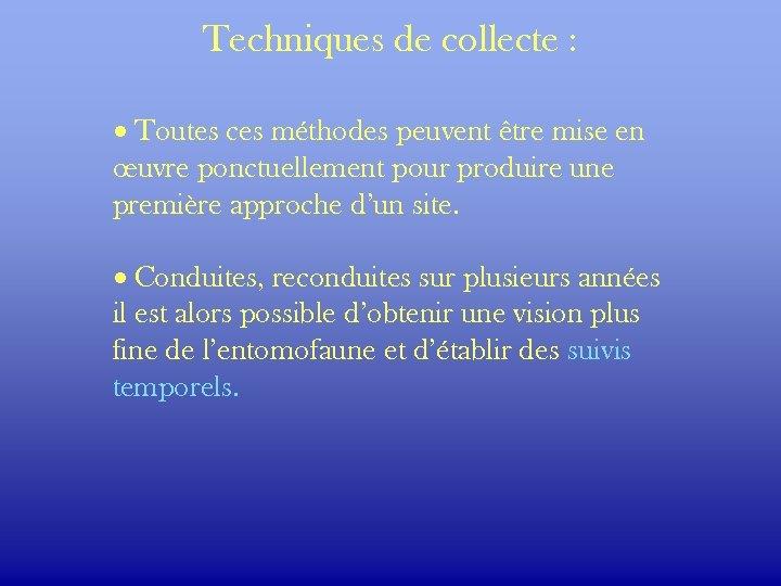 Techniques de collecte : · Toutes ces méthodes peuvent être mise en œuvre ponctuellement