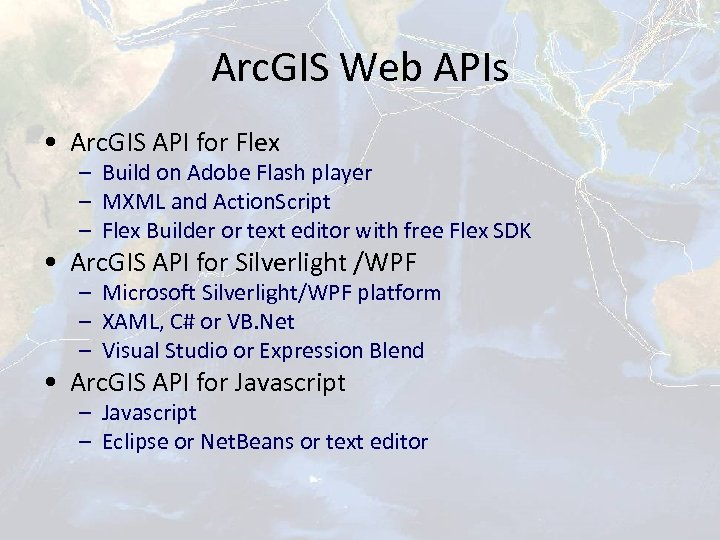 Arc. GIS Web APIs • Arc. GIS API for Flex – Build on Adobe