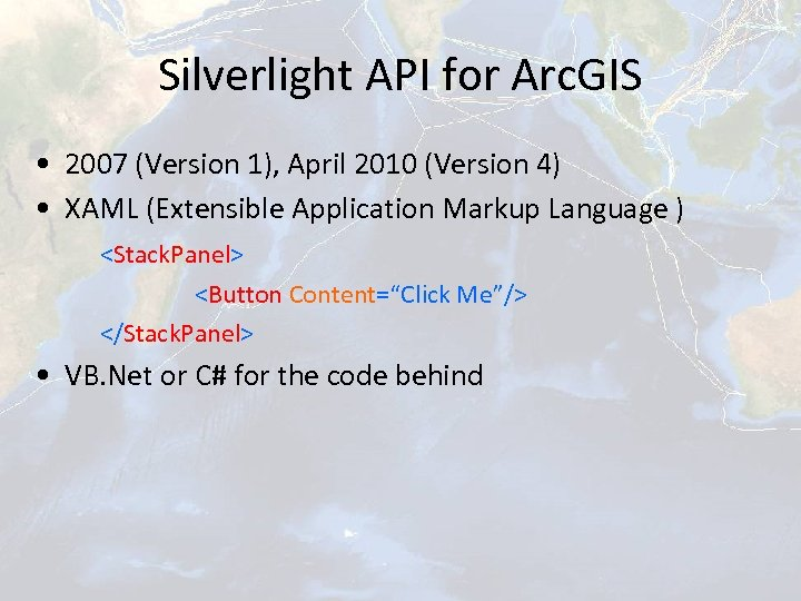 Silverlight API for Arc. GIS • 2007 (Version 1), April 2010 (Version 4) •