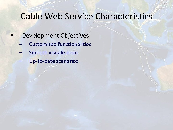 Cable Web Service Characteristics • Development Objectives – – – Customized functionalities Smooth visualization