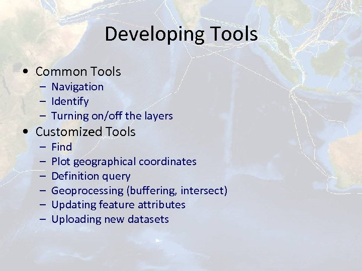 Developing Tools • Common Tools – Navigation – Identify – Turning on/off the layers