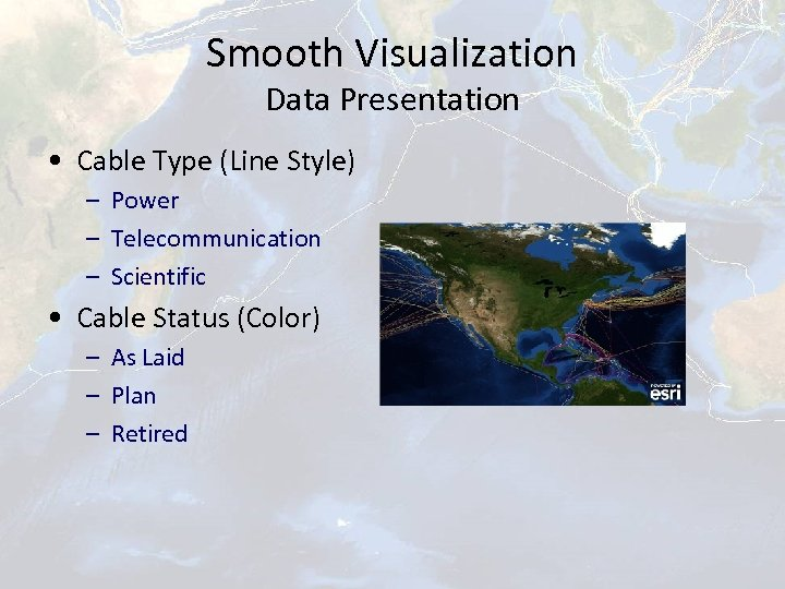 Smooth Visualization Data Presentation • Cable Type (Line Style) – Power – Telecommunication –