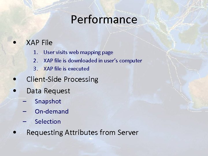Performance • XAP File 1. User visits web mapping page 2. XAP file is