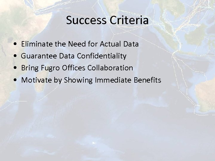 Success Criteria • • Eliminate the Need for Actual Data Guarantee Data Confidentiality Bring
