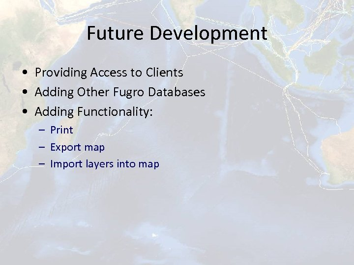 Future Development • Providing Access to Clients • Adding Other Fugro Databases • Adding