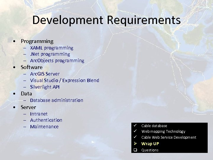 Development Requirements • Programming – XAML programming –. Net programming – Arc. Objects programming