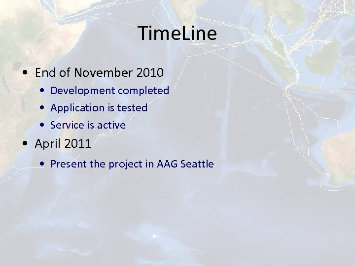 Time. Line • End of November 2010 • Development completed • Application is tested