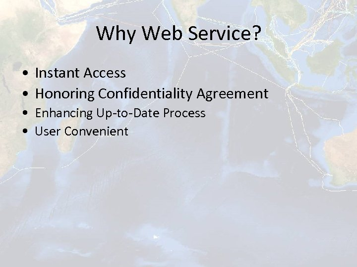 Why Web Service? • Instant Access • Honoring Confidentiality Agreement • Enhancing Up-to-Date Process