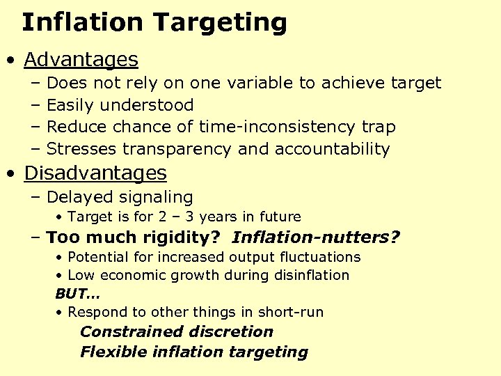 Inflation Targeting • Advantages – Does not rely on one variable to achieve target