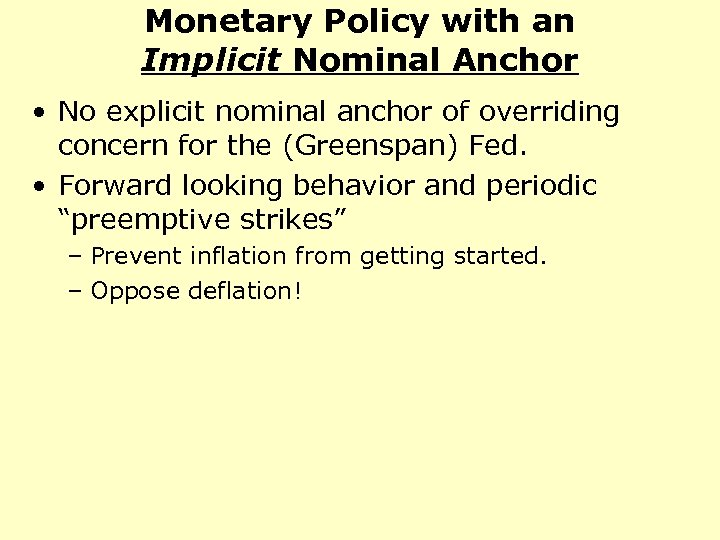 Monetary Policy with an Implicit Nominal Anchor • No explicit nominal anchor of overriding