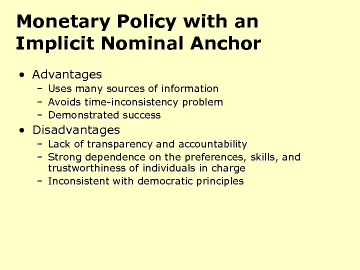 Monetary Policy with an Implicit Nominal Anchor • Advantages – Uses many sources of