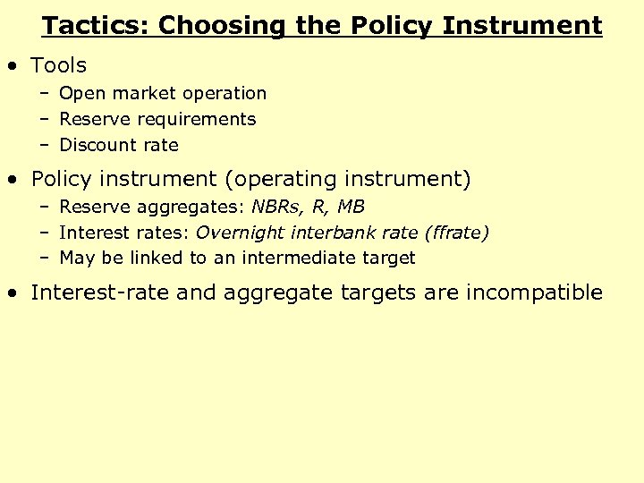 Tactics: Choosing the Policy Instrument • Tools – Open market operation – Reserve requirements