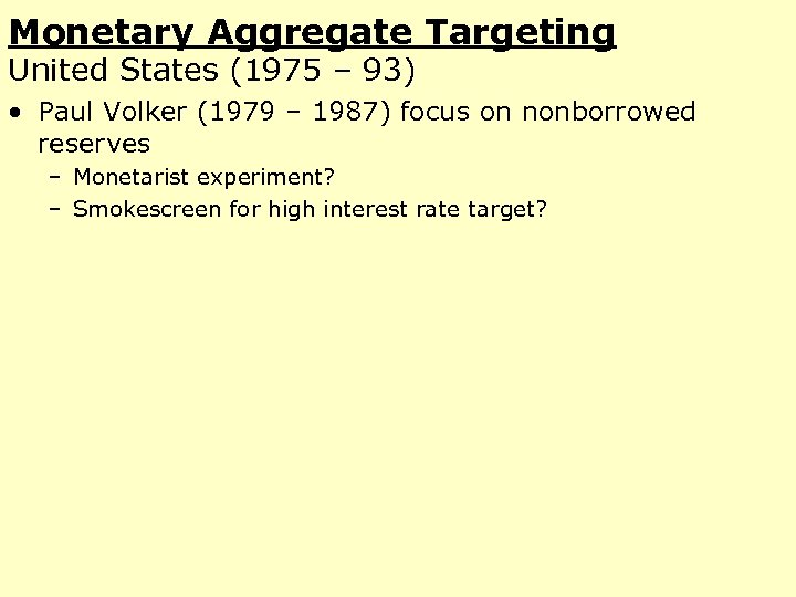 Monetary Aggregate Targeting United States (1975 – 93) • Paul Volker (1979 – 1987)