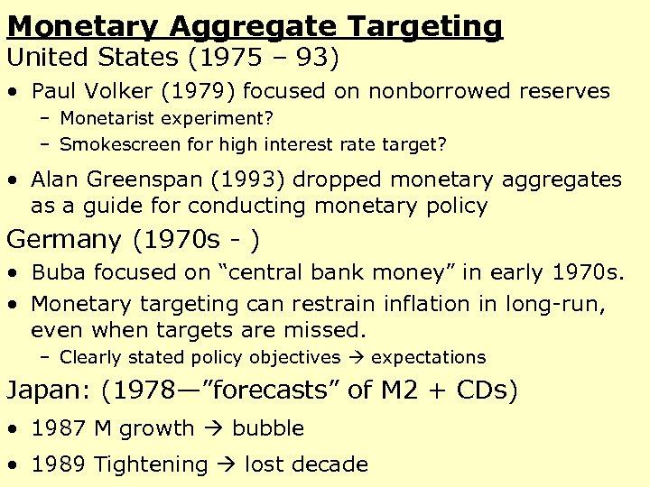 Monetary Aggregate Targeting United States (1975 – 93) • Paul Volker (1979) focused on