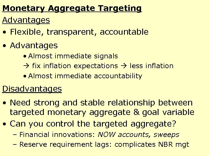 Monetary Aggregate Targeting Advantages • Flexible, transparent, accountable • Advantages • Almost immediate signals