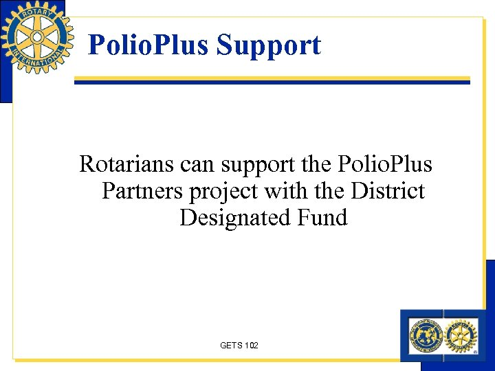Polio. Plus Support Rotarians can support the Polio. Plus Partners project with the District