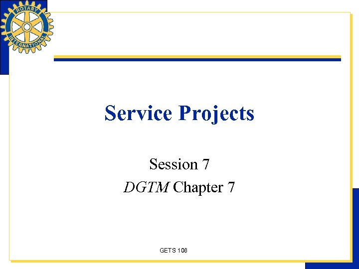 Service Projects Session 7 DGTM Chapter 7 GETS 106