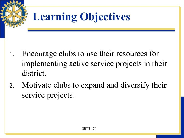 Learning Objectives 1. 2. Encourage clubs to use their resources for implementing active service