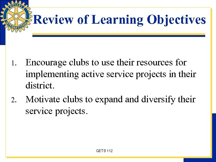 Review of Learning Objectives 1. 2. Encourage clubs to use their resources for implementing