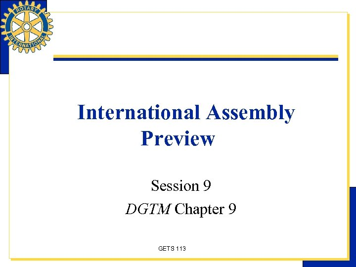 International Assembly Preview Session 9 DGTM Chapter 9 GETS 113
