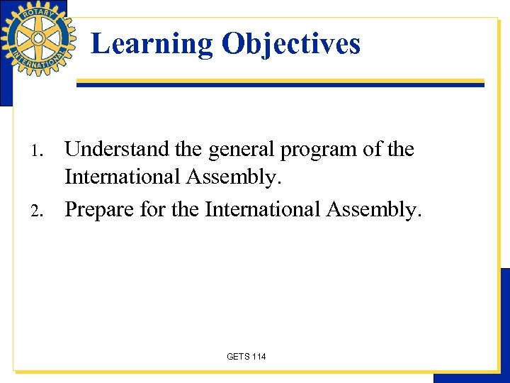 Learning Objectives 1. 2. Understand the general program of the International Assembly. Prepare for