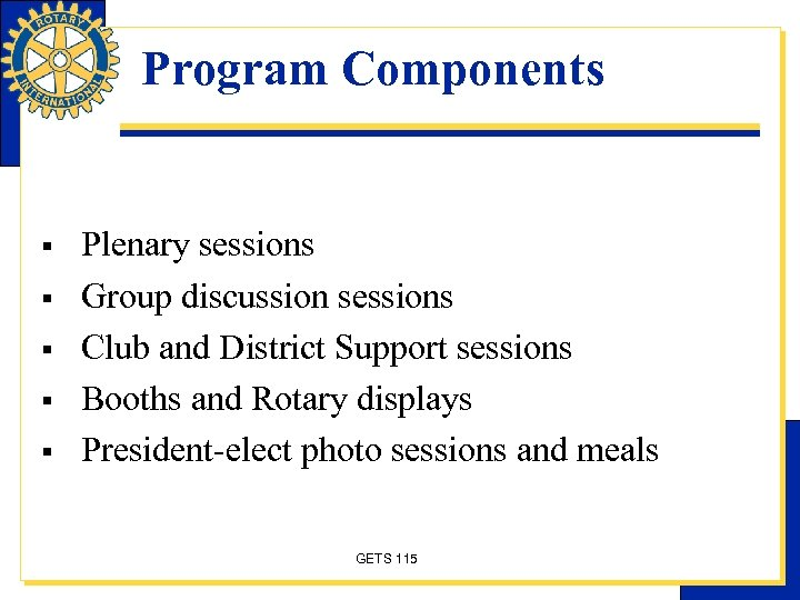 Program Components § § § Plenary sessions Group discussion sessions Club and District Support