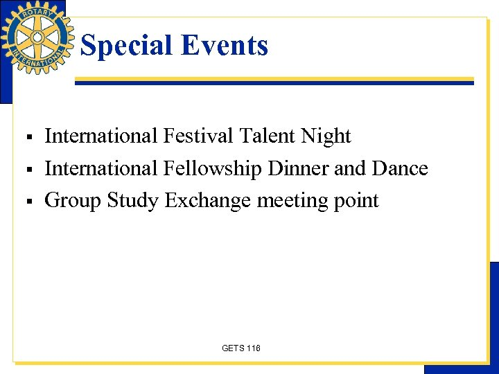 Special Events § § § International Festival Talent Night International Fellowship Dinner and Dance