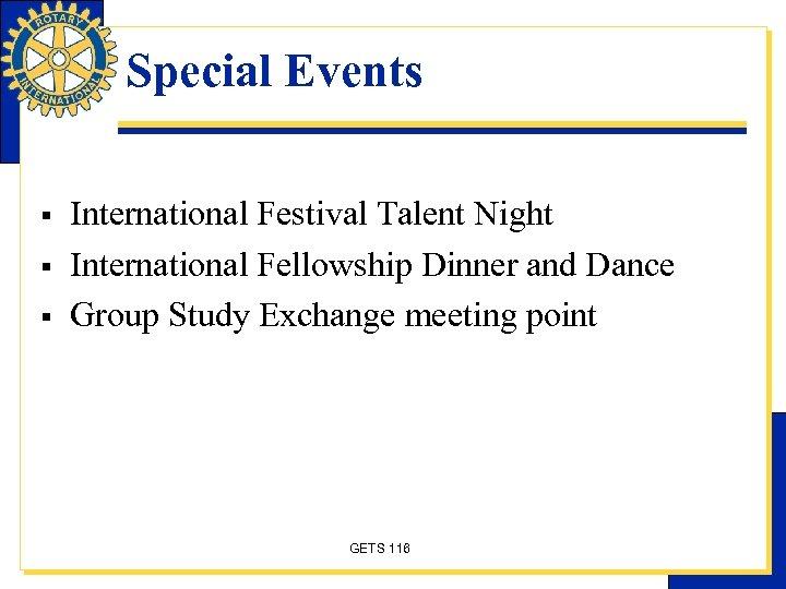 Special Events § § § International Festival Talent Night International Fellowship Dinner and Dance